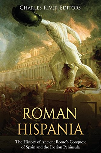 Roman Hispania: The History of Ancient Rome's Conquest of Spain and the Iberian Peninsula por Charles River Editors