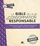 La bible de la consommation responsable : Savoir ce que l'on achète, réaliser des économies, éviter les pièges, trier, recycer, s'alléger...