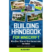 Building Handbook for Minecraft: With Easy Step-By-Step Instructions and Images: Unofficial Minecraft Guide