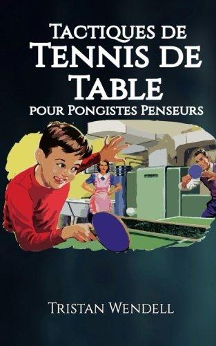 Tactiques de Tennis de Table pour Pongistes Penseurs por Tristan Wendell (Expert de tennis de table)
