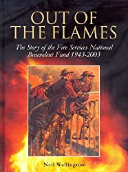 Out of the Flames: The Story of the Fire Services National Benevolent Fund 1943-2003