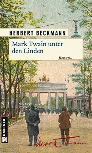 Mark Twain unter den Linden: Roman (Historische Romane im GMEINER-Verlag)