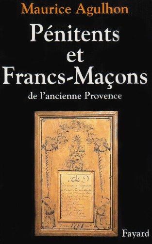 Pénitents et francs-maçons de lancienne Provence: Essai sur la sociabilité méridionale par Maurice Agulhon