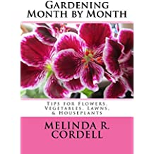 Gardening Month by Month: Tips for Flowers, Vegetables, Lawns, & Houseplants (Easy-Growing Gardening Series Book 6) (English Edition)