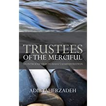 Trustees of the Merciful: An Introduction to Baha'i Administration (English Edition)