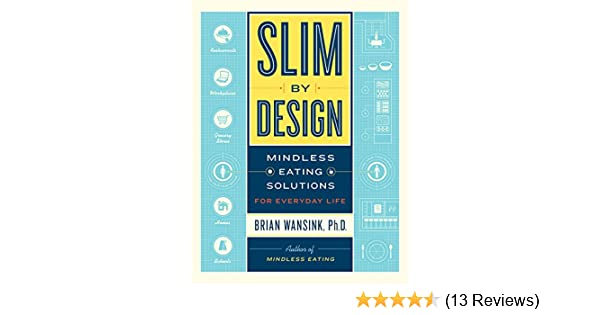 b73af86e Slim by Design: Mindless Eating Solutions for Everyday Life: Amazon.co.uk:  Brian Wansink: 9780062136527: Books