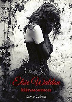 Elsie Waldon: T.1 - Métamorphose par [Guerard, Olivier]