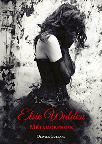 Elsie Waldon: T.1 - Métamorphose par Olivier Guerard