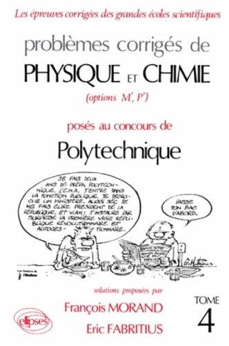 Problèmes corrigés de physique et chimie (options M',P') posés au concours de Polytechnique