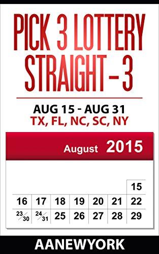 Pick 3 Lottery Straight-3: Aug 15 - Aug 31: TX, FL, NC, SC, NY (Straight Number Prediction) (English Edition) (Nc-pick)
