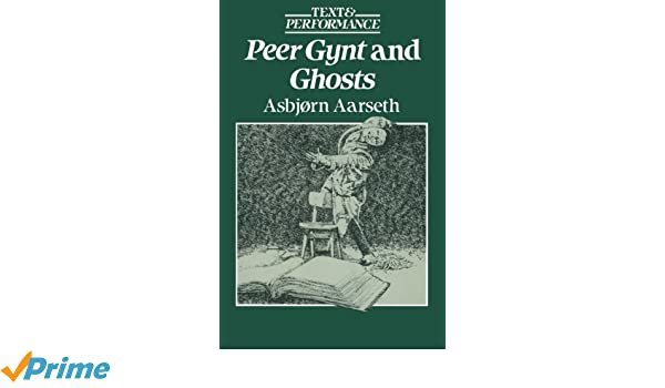 Peer Gynt and Ghosts: Text and Performance