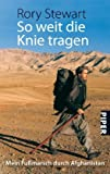 So weit die Knie tragen: Mein Fußmarsch duch Afghanistan