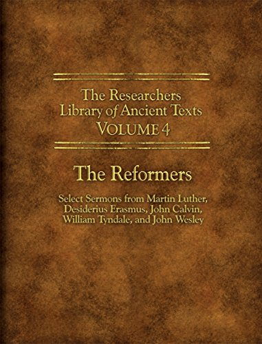 The Researchers Library of Ancient Texts - Volume IV: The Reformers: Select Sermons from Martin Luther, Desiderius Erasmus, John Calvin, William Tyndale, and John Wesley by Martin Luther (2014-09-12) par Martin Luther;Desiderius Erasmus;John Calvin;William Tyndale;John Wesley