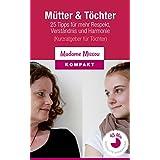 Mütter & Töchter: 25 Tipps für mehr Respekt, Verständnis und Harmonie (Kurzratgeber für Töchter)