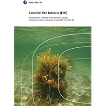 Essential fish habitats (EFH): Conclusions from a workshop on the importance, mapping, monitoring, threats and conservation of coastal EFH in the Baltic Sea (TemaNord Book 2016539) (English Edition)
