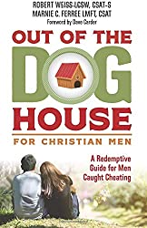 Out of the Doghouse for Christian Men: A Redemptive Guide for Men Caught Cheating