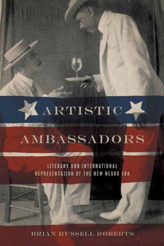 Artistic Ambassadors: Literary and International Representation of the New Negro Era (American Literatures Initiative)