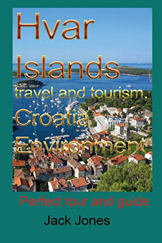 Hvar Islands travel and tourism, Croatia environment: Perfect tour and guide [Lingua Inglese]