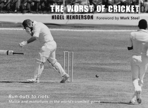 The Worst of Cricket: Runouts to Riots: Malice and Misfortune in the World's Cruellest Game (Worst of Sport) por Nigel Henderson