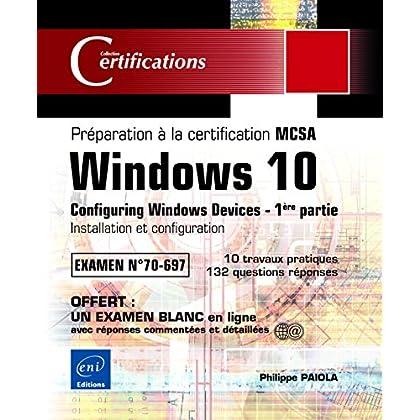 Windows 10 - Préparation à la certification MCSA Configuring Windows Devices (Examen 70-697) - 1ère partie: Installation et configuration
