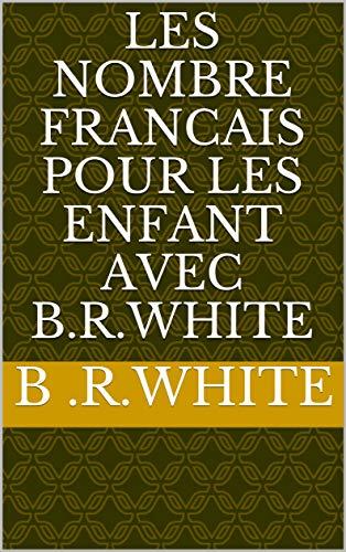 Couverture du livre Les nombre francais pour les enfant avec B.R.White