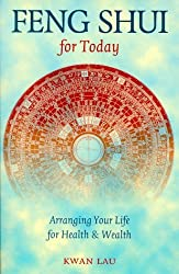 Feng Shui For Today: Arranging Your Life For Health & Wealth by Kwan Lau (1996-05-01)