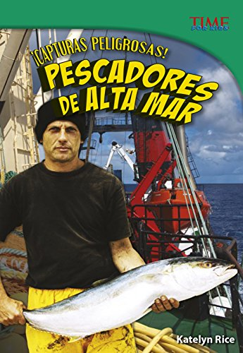 ¡capturas Peligrosas! Pescadores de Alta Mar (Time for Kids En Espanol, Level 5) por Katie Rice