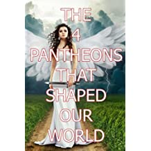 The 4 Pantheons That Shaped Our World