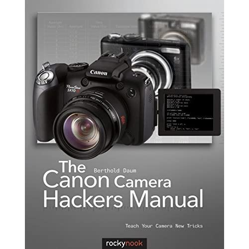 The Canon Camera Hackers Manual: Teach Your Camera New Tricks by Berthold Daum (2010-06-07)