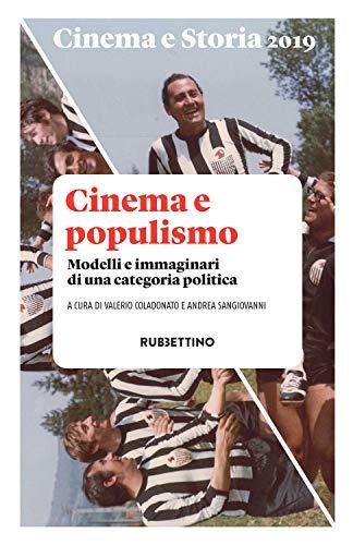 Cinema e storia 2019: Cinema e populismo. Modelli e immaginari di una categoria politica (Italian Edition) Modell Cinema