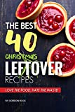 The Best 40 Christmas Leftover Recipes: Love the Food, Hate the Waste!