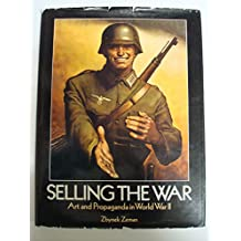 Selling the War Art and Propaganda in World War 2: Art and Propaganda in World War II