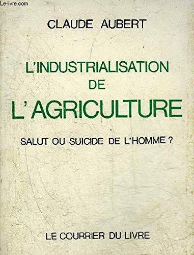 L'industrialisation de l'agriculture: salut ou suicide de l'homme?