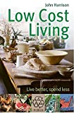 Low-Cost Living: Live better, spend less