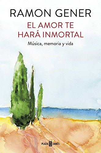El amor te hará inmortal: Música, memoria y vida (OBRAS DIVERSAS) por Ramon Gener