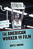 [(The American Worker on Film : A Critical History, 1909-1999)] [By (author) Doyle Greene] published on (August, 2010)