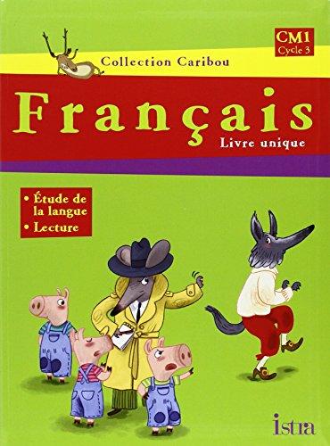 Français, CM1, Cycle 3 : Livre unique par Pascal Dupont