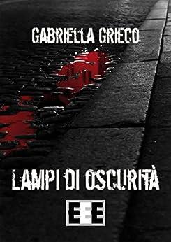 Lampi di oscurità (Raccontare) (Italian Edition) by [Gabriella Grieco]