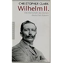 Wilhelm II. Die Herrschaft des letzten deutschen Kaisers