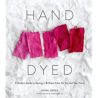 Hand Dyed: A Modern Guide to Dyeing in Brilliant Color for You and Your Home