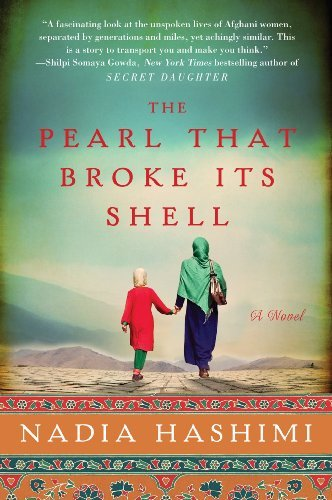 The Pearl that Broke Its Shell: A Novel: Written by Nadia Hashimi, 2014 Edition, Publisher: William Morrow [Paperback]