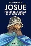Josué : Premier conquérant de la Terre sainte