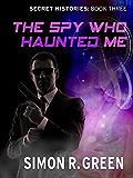 The Spy Who Haunted Me: Secret History Book 3 (Secret Histories)