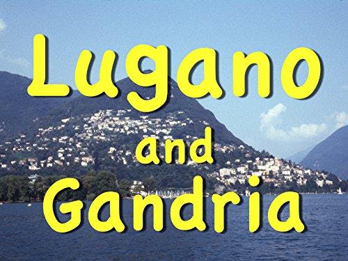 Lugano and Gandria, in Switzerland's Ticino -