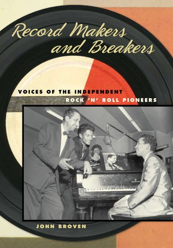 Record Makers And Breakers Voices Of The Independent Rock N Roll Pioneers Music In American Life