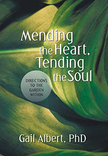 Mending the Heart, Tending the Soul: Directions to the Garden Within