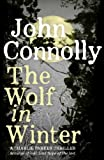Front cover for the book The Wolf in Winter: A Charlie Parker Thriller by John Connolly