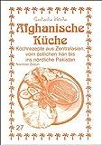 Afghanische Küche: Kochrezepte aus Zentralasien, vom östlichen Iran bis ins nördliche Pakistan (Exotische Küche)