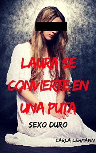 Sexo duro: Laura se convierte en una puta por Carla Lehmann