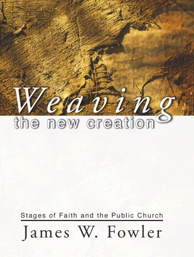 Weaving the New Creation: Stages of Faith and the Public Church by James W. Fowler (2001-02-20)